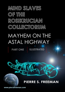 Mindslaves of the Rosikrucian Collectorum - Mayhem on the Astral Highway (Part 1 Illustrated) Source: Smashwords