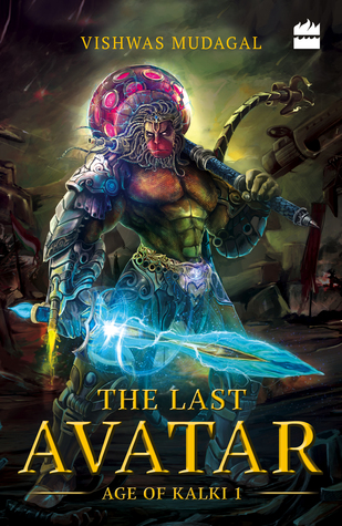 The Last Avatar - Age of Kalki Book 1 - Vishwas Mudagal